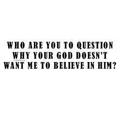 Who are You to Question Why God Doesn't Want Me to Believe Bumper Sticker - [11'' x 3'']