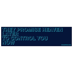 They Promise Heaven Later to Control You Now Bumper Sticker 11