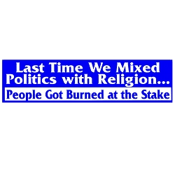 Last Time We Mixed Politics with Religion People Burned at the Stake Bumper Sticker - [11'' x 3'']