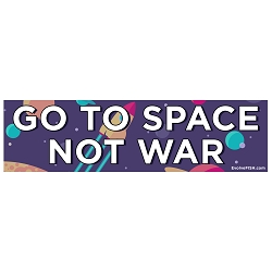 Go to Space Not War Bumper Sticker 11