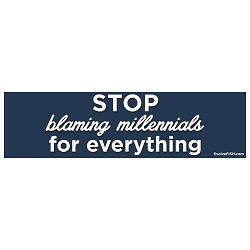 Stop Blaming Millennials for Everything Bumper Sticker - [11