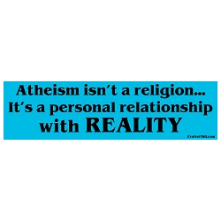 Atheism Isn't a Religion It's a Personal Relationship with Reality Bumper Sticker - [11'' x 3'']