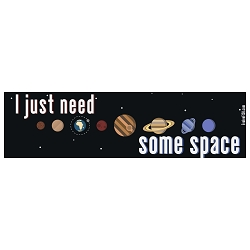 I Just Need Some Space Bumper Sticker - [11'' x 3'']