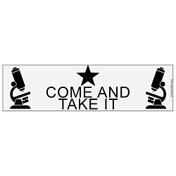 Come and Take It Microscope Bumper Sticker - [11'' x 3'']