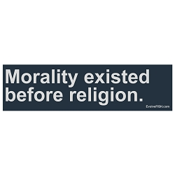 Morality Existed Before Religion Bumper Sticker - [11'' x 3'']