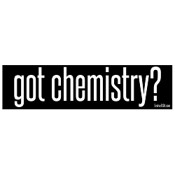 Got Chemistry Bumper Sticker - [11'' x 3'']