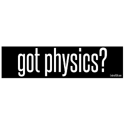 Got Physics Bumper Sticker - [11'' x 3'']