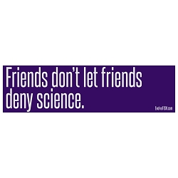 Friends Don't Let Friends Deny Science Bumper Sticker - [11'' x 3'']