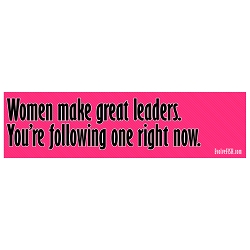 Women Make Great Leaders You're Following One Now Bumper Sticker 11