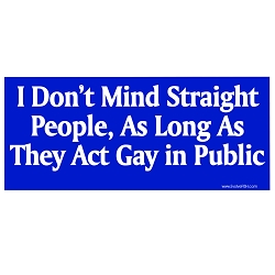 I Don't Mind Straight People as Long as They Act Gay in Public Bumper Sticker - [5'' x 2'']