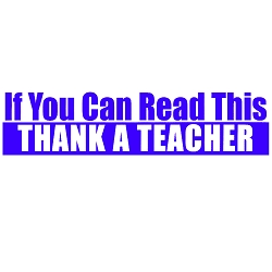 If You Can Read This Thank a Teacher Bumper Sticker - [11'' x 3'']