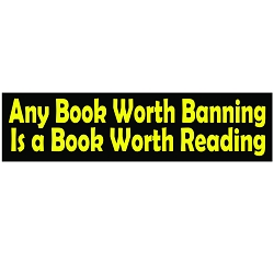 Any Book Worth Banning is Worth Reading Bumper Sticker - [11'' x 3'']