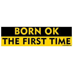 Born OK the First Time Bumper Sticker - [11'' x 3'']