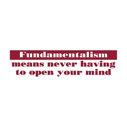 Fundamentalism Means Never Opening Your Mind Bumper Sticker - [11'' x 3'']