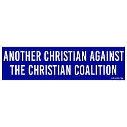 Another Christian Against the Christian Coalition Bumper Sticker - [11'' x 3'']