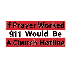 If Prayer Worked 911 Would be a Church Hotline Bumper Sticker - [5'' x 2.25'']