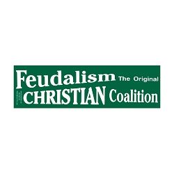 Feudalism the Original Christian Coalition Bumper Sticker - [11'' x 3'']