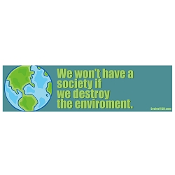 We Won't Have a Society if We Destroy the Environment Bumper Sticker - [11'' x 3'']