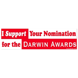 I Support Your Nomination for the Darwin Awards Bumper Sticker - [11'' x 3'']