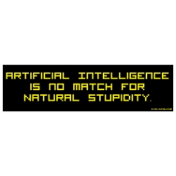 Artificial Intelligence is no Match for Natural Stupidity Bumper Sticker - [11'' x 3'']