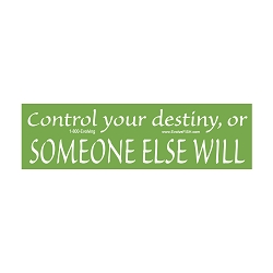 Control Your Destiny or Someone Else Will Bumper Sticker - [11