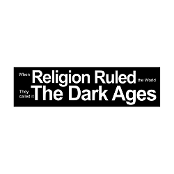 When Religion Ruled it was the Dark Ages Bumper Sticker - [11'' x 3'']