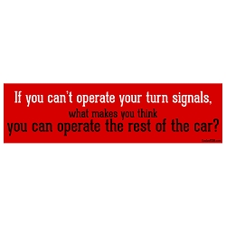 If You Can't Operate Your Turn Signal Bumper Sticker - [11'' x 3'']