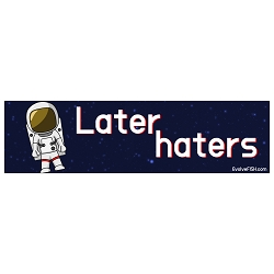Later Haters Astronaut Bumper Sticker - [11'' x 3'']