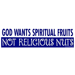 God Wants Spiritual Fruits not Religious Nuts Bumper Sticker - [11'' x 3'']