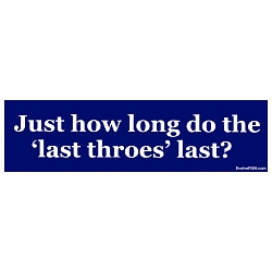 Just How Long do the Last Throes Last Bumper Sticker - [11'' x 3'']
