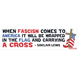 When Fascism Comes to America Wrapped in the Flag and Carrying a Cross Bumper Sticker - [11'' x 3'']