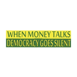 When Money Talks Democracy Goes Silent Bumper Sticker - [11'' x 3'']