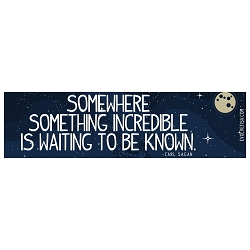 Somewhere Something Incredible is Waiting to be Known Bumper Sticker - [11'' x 3'']