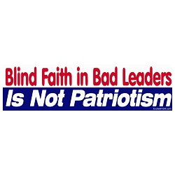 Blind Faith in Bad Leaders is Not Patriotism Bumper Sticker - [11'' x 3'']