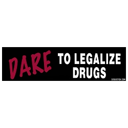 Dare to Legalize Drugs Bumper Sticker 11