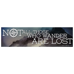 Not All Those Who Wander are Lost Bumper Sticker - [11'' x 3'']