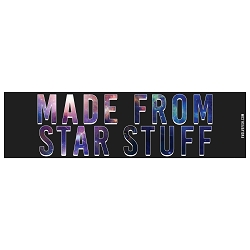 Made from Star Stuff Bumper Sticker - [11'' x 3'']