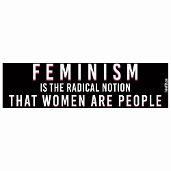 Feminism is the Radical Notion that Women are People Bumper Sticker - [11