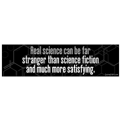 Real Science Can be Stranger than Fiction and More Satisfying Bumper Sticker - [11'' x 3'']