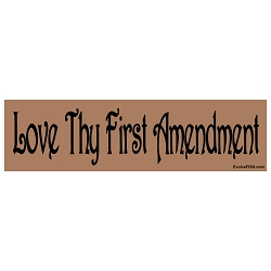 Love Thy First Amendment Bumper Sticker - [11'' x 3'']