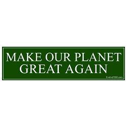 Make Our Planet Great Again Bumper Sticker - [11'' x 3'']
