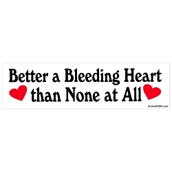 Better a Bleeding Heart than None at All Bumper Sticker - [11'' x 3'']