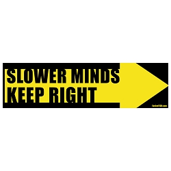 Slower Minds Keep Right Bumper Sticker - [11'' x 3'']