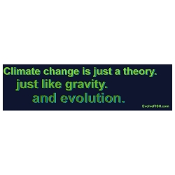 Climate Change is Just a Theory Like Gravity and Evolution Bumper Sticker - [11'' x 3'']