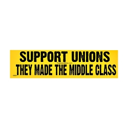 Support Unions They Made the Middle Class Bumper Sticker - [11'' x 3'']