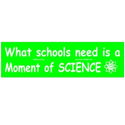 What Schools Need is a Moment of Science Green Bumper Sticker - [11'' x 3'']