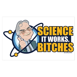 Science It Works Bitches Bumper Sticker - [5'' x 3'']