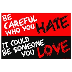 Be Careful Who You Hate it Could be Someone You Love Bumper Sticker 5