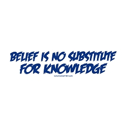 Belief is No Substitute for Knowledge Blue Bumper Sticker - [11'' x 3'']