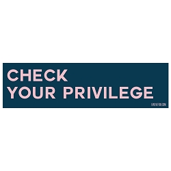 Check Your Privilege Bumper Sticker - [11